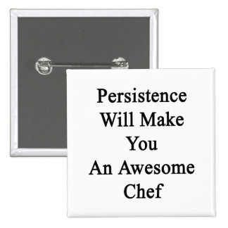 Persistence Will Make You An Awesome Chef Pinback Button
