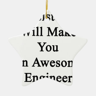 Persistence Will Make You An Awesome Engineer Ceramic Ornament