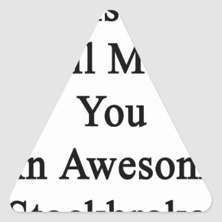 Persistence Will Make You An Awesome Stockbroker Triangle Sticker