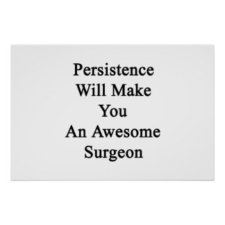 Persistence Will Make You An Awesome Surgeon Poster