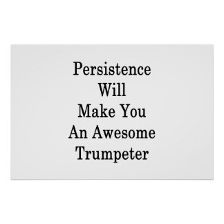 Persistence Will Make You An Awesome Trumpeter Poster
