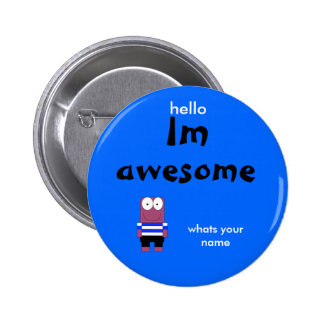 person, Im, awesome, hello, whats your name 2 Inch Round Button
