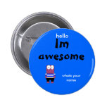 person, Im, awesome, hello, whats your name Pinback Button