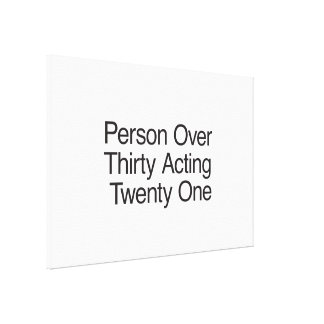 Person Over Thirty Acting Twenty One Canvas Print