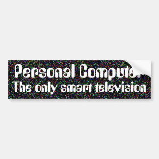 Personal computer, the only smart television car bumper sticker
