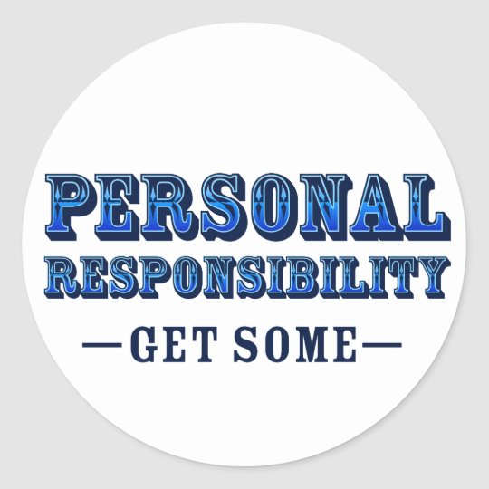 Personal Responsibility - Get Some Classic Round Sticker
