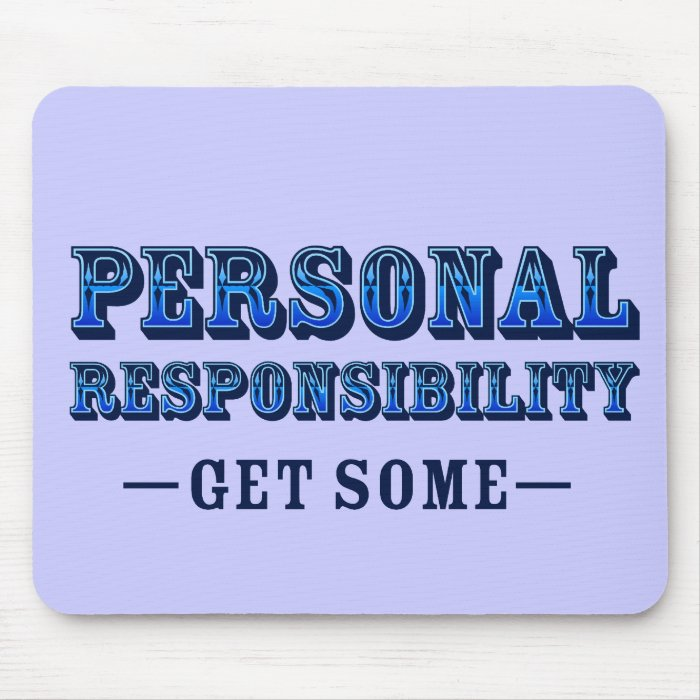 Personal Responsibility - Get Some Mouse Pad