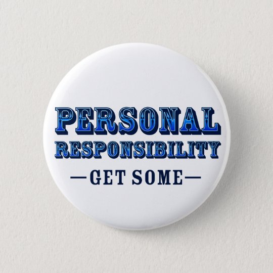 Personal Responsibility - Get Some Pinback Button