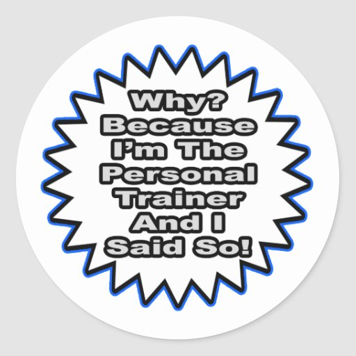 Personal Trainer...Because I Said So Classic Round Sticker