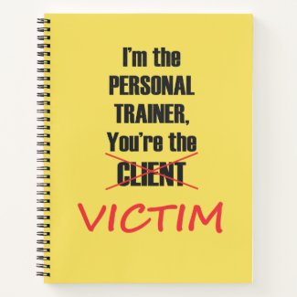 Personal Trainer Funny You're the Victim Notebook