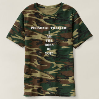 PERSONAL TRAINER: I Am The Boss of You! CAMO T T-shirt