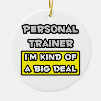 Personal Trainer .. I'm Kind of a Big Deal Double-Sided Ceramic Round Christmas Ornament