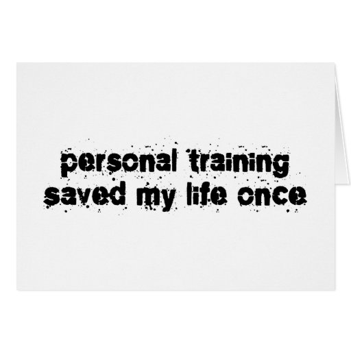 Personal Training Saved My Life Once Greeting Card