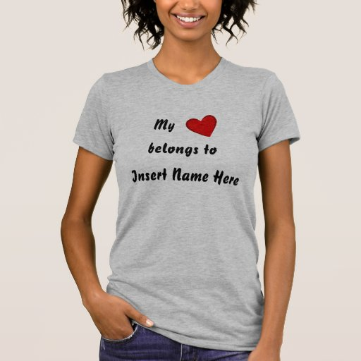 Personalised, My, belongs to, Insert Name Here Shirts
