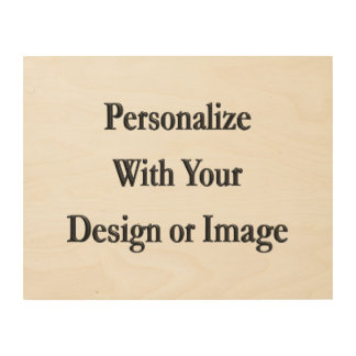 """(Personalize) Add """"Your"""" personal touch. Wood Print"""