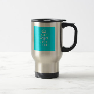 Personalize Keep Calm Your Text Turquoise Accent Travel Mug