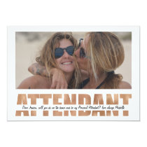 PERSONALIZE PHOTO WILL YOU BE MY ATTENDANT INVITATION