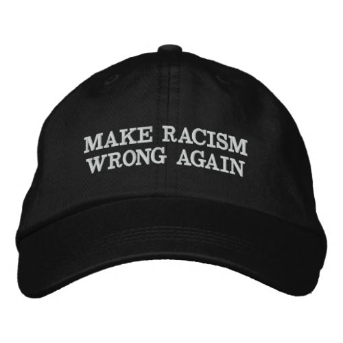 Personalize This Text _ Make Racism Wrong Again Embroidered Baseball Cap