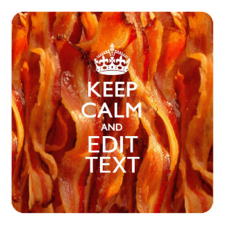 Personalize This with Keep Calm and Sizzling Bacon 5.25x5.25 Square Paper Invitation Card