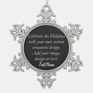 (Personalize) Your Custom Design or Image Snowflake Pewter Christmas Ornament