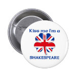 Personalized British Kiss Me I'm Shakespeare Pins