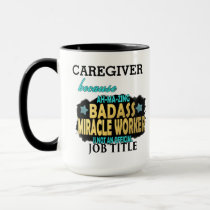 PERSONALIZED CAREGIVER Badass Miracle Worker Funny Mug