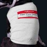 """Personalized Dog Name Tag Dog Shirt<br><div class=""""desc"""">Custom Hello My Name is Dog Shirt. Add your dog&#39;s name on the red and white name tag. Makes a great personalized dog gift.</div>"""