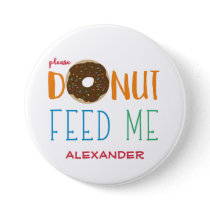 Personalized Donut Feed Me Kids Do Not Feed Button