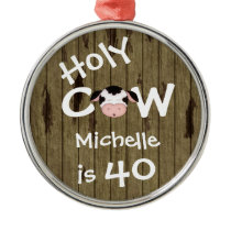 Personalized Funny Holy Cow 40th Humorous Birthday Metal Ornament