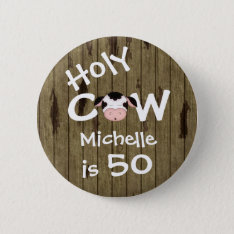 Personalized Funny Holy Cow 50th Birthday Button at Zazzle