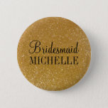 """Personalized gold glitter bridesmaids buttons<br><div class=""""desc"""">Personalized gold glitter bridesmaids buttons. Faux golden bridesmaids buttons with sparkly sparkles and glittery glitters. Personalized name. Elegant wedding design with shiny texture. Make your own for classy bridesmaids,  maid of honor,  matron of honor,  flower girls,  mother of the bride etc.</div>"""