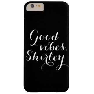 Personalized Good Vibes Shirley Uplifting Reminder Barely There iPhone 6 Plus Case