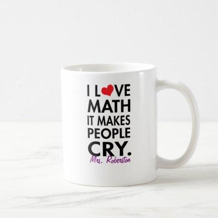Personalized I Love Math, It makes people cry Basic White Mug