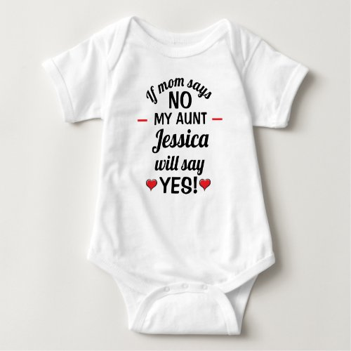 Personalized If mom says no my aunt will say yes Baby Bodysuit
