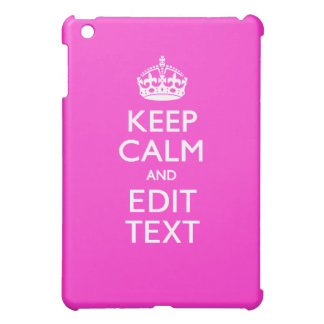 Personalized KEEP CALM AND Edit Text Hot Pink iPad Mini Cases