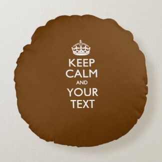 Personalized KEEP CALM AND Your Text for Brown Round Pillow