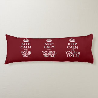 Personalized KEEP CALM AND Your Text for Burgundy Body Pillow