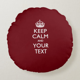 Personalized KEEP CALM AND Your Text for Burgundy Round Pillow