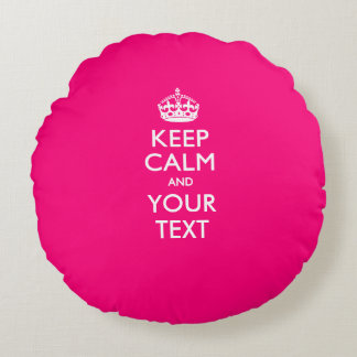 Personalized KEEP CALM AND Your Text for Hot Pink Round Pillow