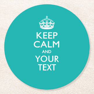 Personalized KEEP CALM AND Your Text for Turquoise Round Paper Coaster