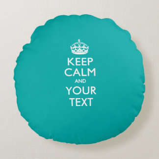 Personalized KEEP CALM AND Your Text for Turquoise Round Pillow
