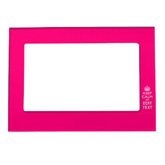 Personalized KEEP CALM AND Your Text on Fuchsia Magnetic Frame