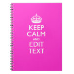 Personalized KEEP CALM AND Your Text Vibrant Pink Spiral Note Books