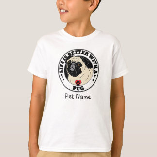 Personalized Life Is Better With A Pug T-Shirt