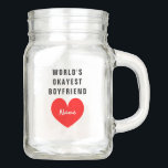 """Personalized mason jar gift idea for boyfriend<br><div class=""""desc"""">Personalized mason jar with handle gift idea for World's Okayest boyfriend.  Funny quote typography design with romantic red love heart for him. Cute drinkware glass for candy,  drinks and other stuff. Fun present for Birthday,  Christmas Holidays or Valentine's Day. Add your own name.</div>"""