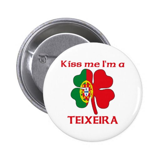 Personalized Portuguese Kiss Me I'm Teixeira Buttons