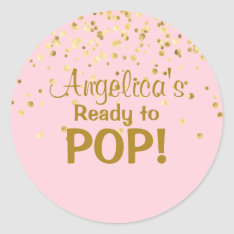 Personalized Ready To Pop Baby Shower Girl Pink Classic Round Sticker at Zazzle