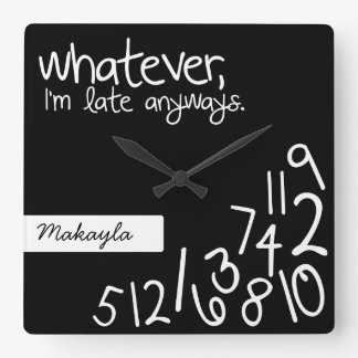 Personalized whatever, I'm late anyways Square Wall Clock