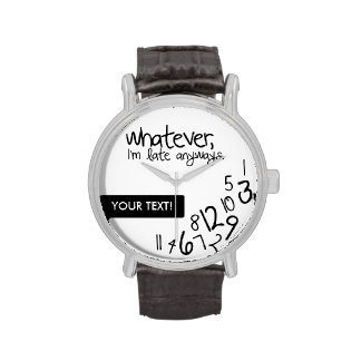 Personalized whatever, I'm late anyways Wristwatches