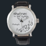 """Personalized whatever, I&#39;m late anyways Watch<br><div class=""""desc"""">Personalized black and white,  whatever,  I&#39;m late anyways watches!   Add your own custom text.  Click customize to change the fonts.    Custom design request accepted. Click the &#39;ask the designer link&quot; below.</div>"""